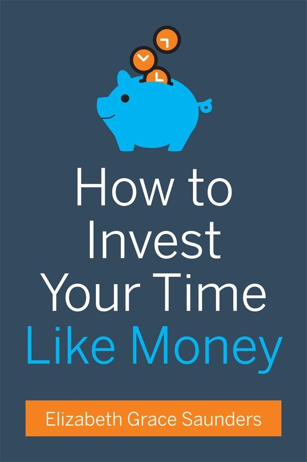 How To Invest Your Time Like Money by Elizabeth Grace Saunders