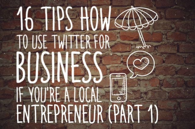 16 Tips On How To Use Twitter For Business If You're A Local Entrepreneur